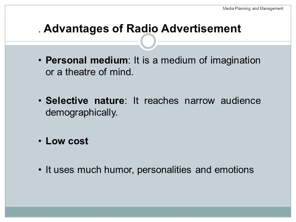 Advantages of Radio Advertisement Personal medium: It is a medium of imagination or a theatre of mind.
