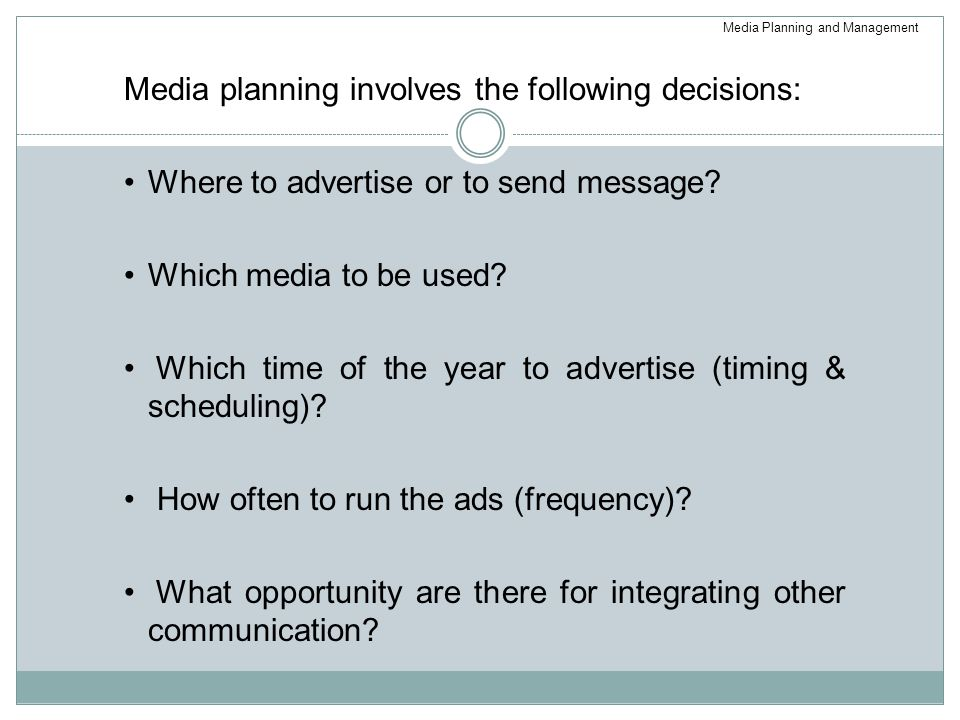 Media planning involves the following decisions: Where to advertise or to send message.