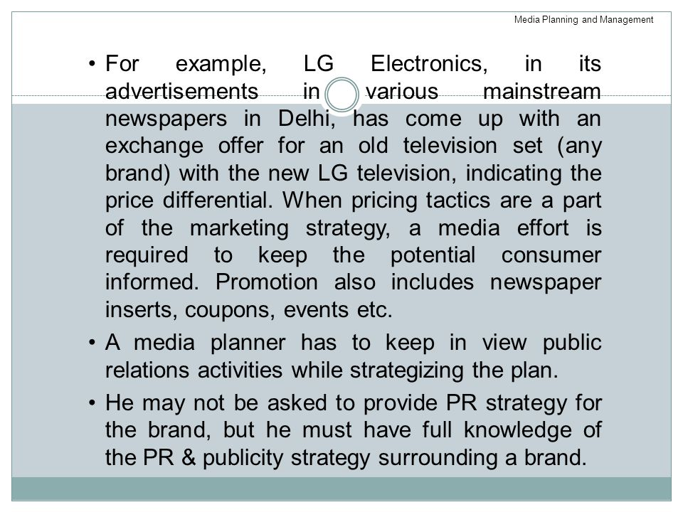 For example, LG Electronics, in its advertisements in various mainstream newspapers in Delhi, has come up with an exchange offer for an old television set (any brand) with the new LG television, indicating the price differential.