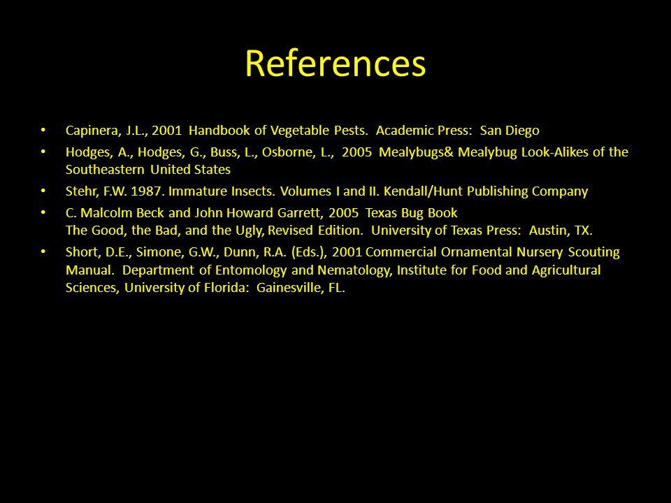 References Capinera, J.L., 2001 Handbook of Vegetable Pests.
