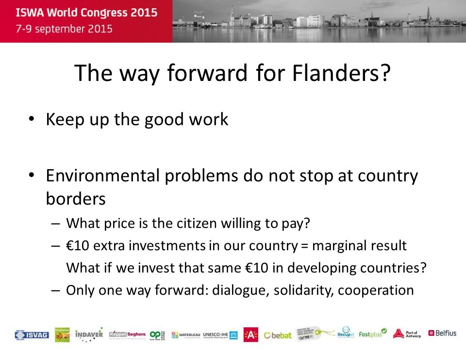 The way forward for Flanders? Keep up the good work Environmental problems do not stop at country borders – What price is the citizen willing to pay?