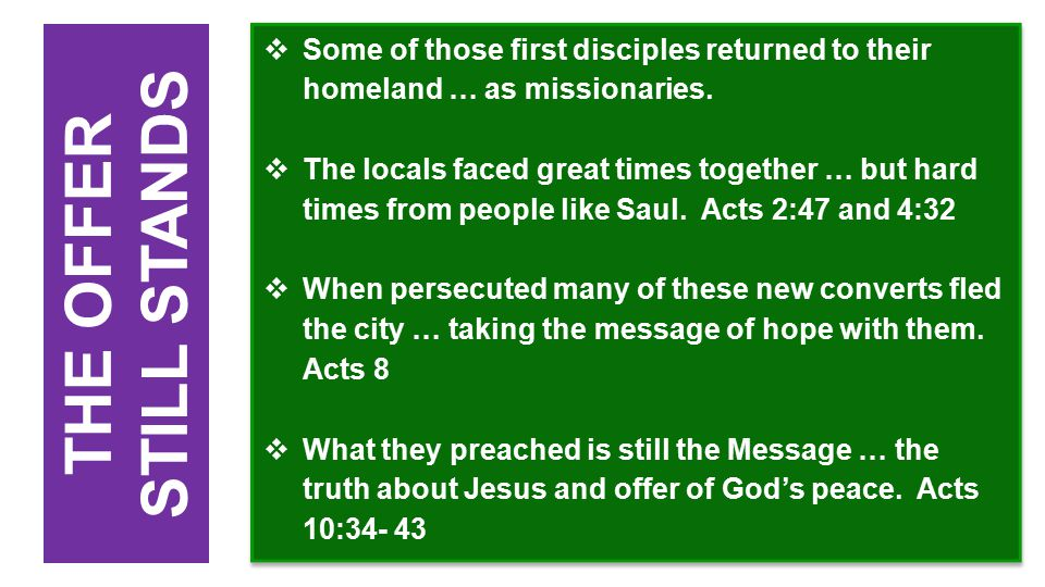  Some of those first disciples returned to their homeland … as missionaries.  The locals faced great times together … but hard times from people lik