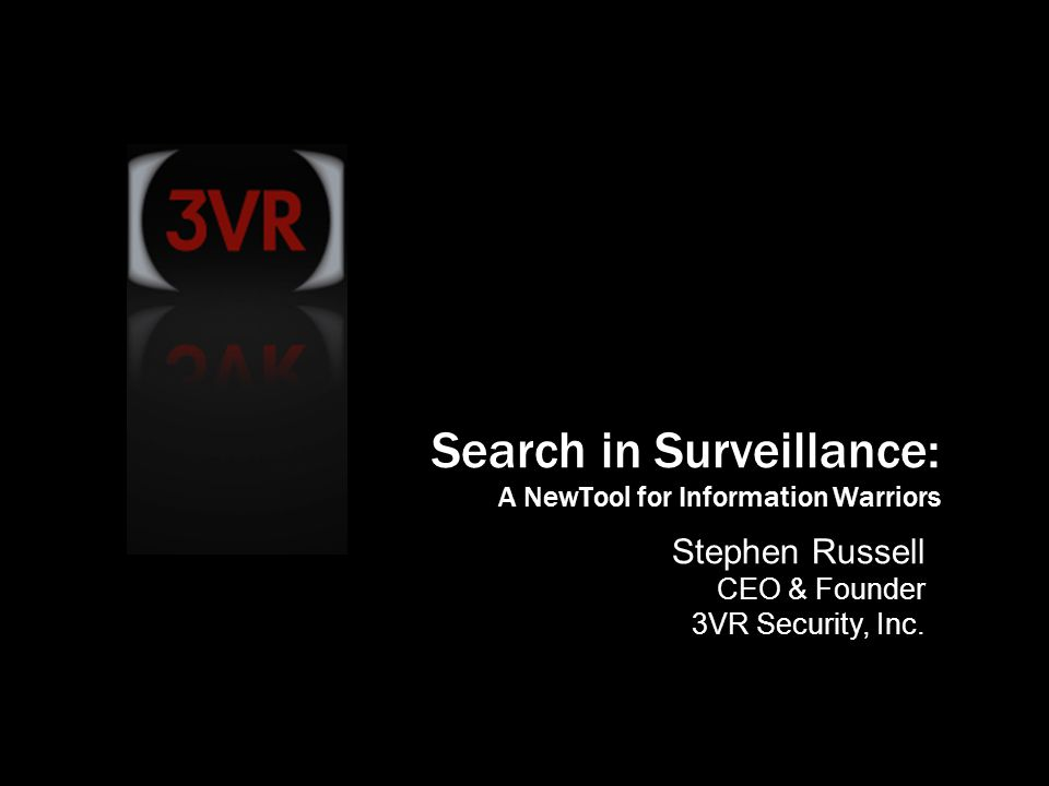 © 2007 3VR Security, Inc. 1 Stephen Russell CEO & Founder 3VR Security, Inc.