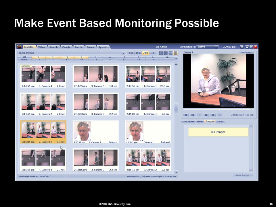 © 2007 3VR Security, Inc. 16 Make Event Based Monitoring Possible