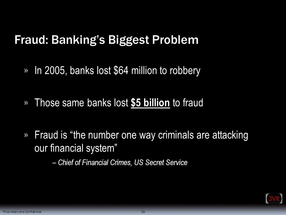 © 2007 3VR Security, Inc. 29 » Sample Text Proprietary and Confidential © 2007 3VR Security, Inc. 29 » In 2005, banks lost $64 million to robbery » Th