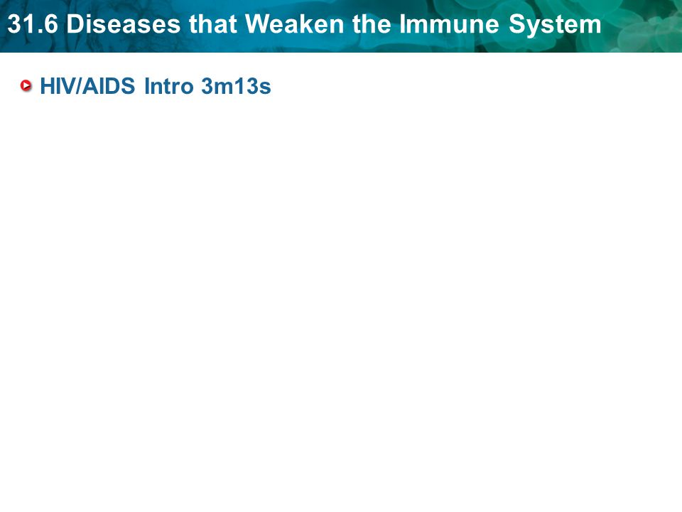 31.6 Diseases that Weaken the Immune System HIV/AIDS Intro 3m13s