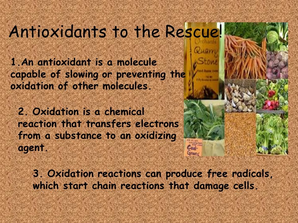 Antioxidants to the Rescue! 1.An antioxidant is a molecule capable of slowing or preventing the oxidation of other molecules. 2. Oxidation is a chemic