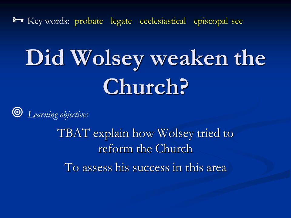 Did Wolsey weaken the Church.