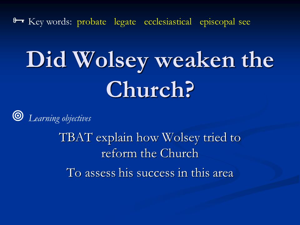  Your task Read p.48-9 and take notes on Wolsey's policies towards the Church.