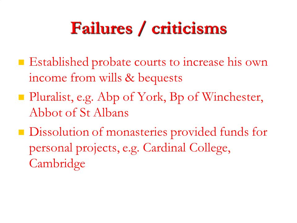 Failures / criticisms Established probate courts to increase his own income from wills & bequests Pluralist, e.g.