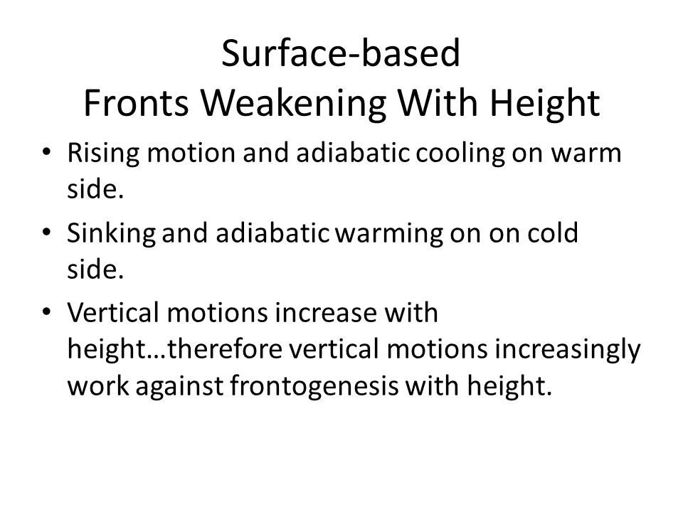 Surface-based Fronts Weakening With Height Rising motion and adiabatic cooling on warm side. Sinking and adiabatic warming on on cold side. Vertical m