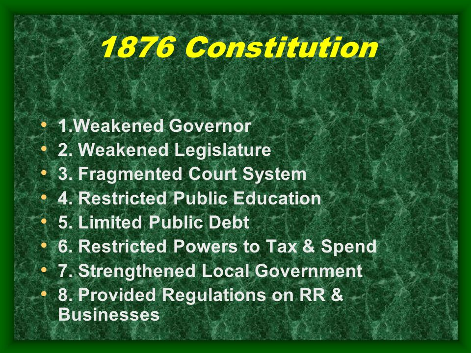 1876 Constitution 1.Weakened Governor 2. Weakened Legislature 3.