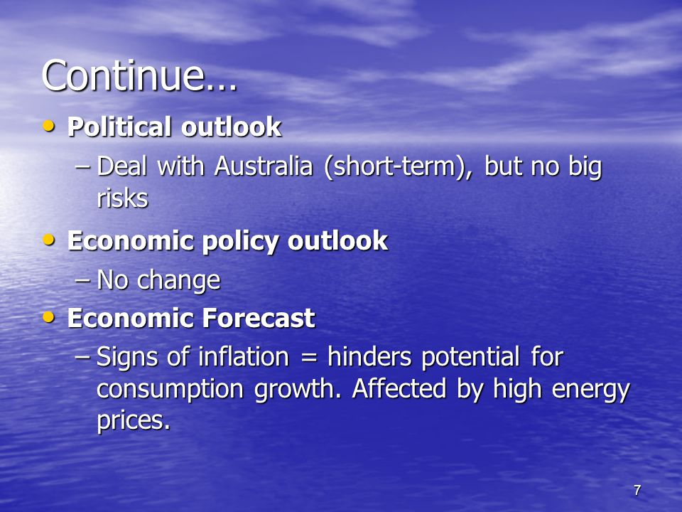 7 Continue… Political outlook Political outlook –Deal with Australia (short-term), but no big risks Economic policy outlook Economic policy outlook –N