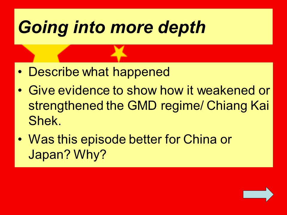 Going into more depth Describe what happened Give evidence to show how it weakened or strengthened the GMD regime/ Chiang Kai Shek.