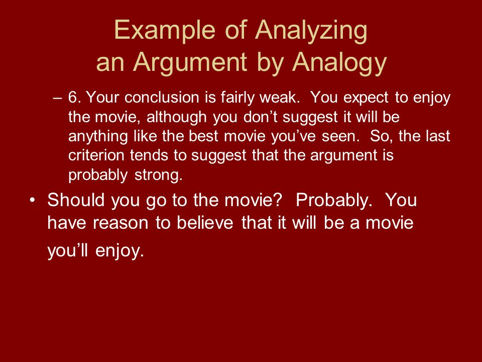 Example of Analyzing an Argument by Analogy –6. Your conclusion is fairly weak.