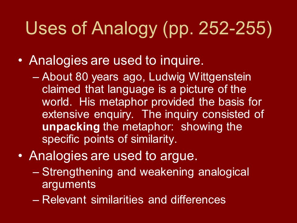 Uses of Analogy (pp. 252-255) Analogies are used to inquire.