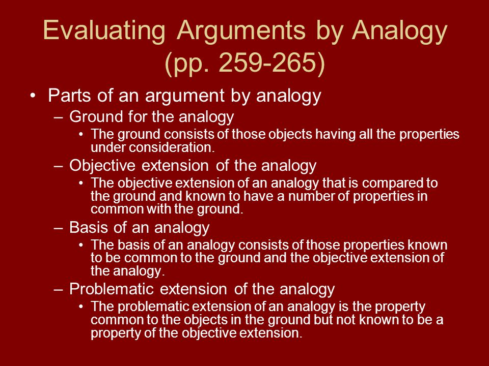Evaluating Arguments by Analogy (pp. 259-265) Parts of an argument by analogy –Ground for the analogy The ground consists of those objects having all
