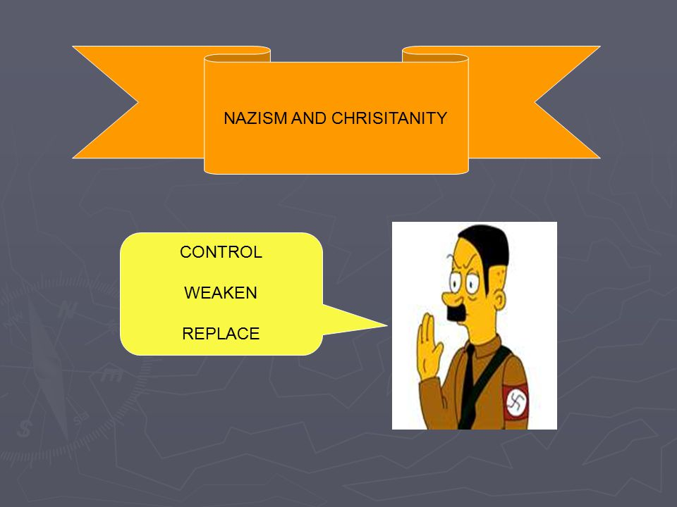 NAZISM AND CHRISITANITY CONTROL WEAKEN REPLACE