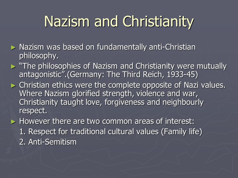 Nazism and Christianity ► Nazism was based on fundamentally anti-Christian philosophy.