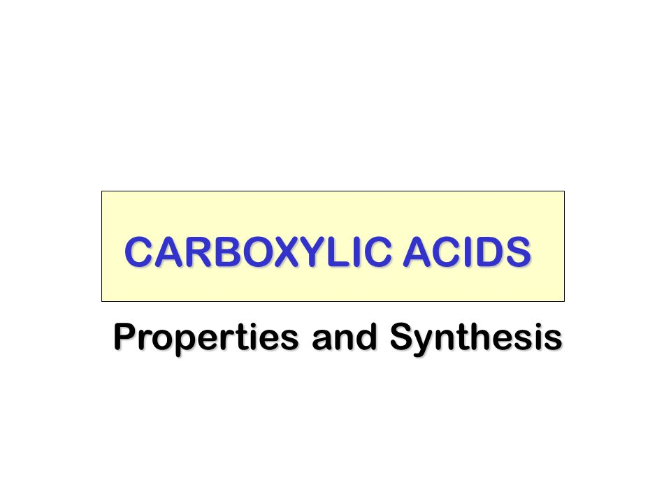 CARBOXYLIC ACIDS Properties and Synthesis