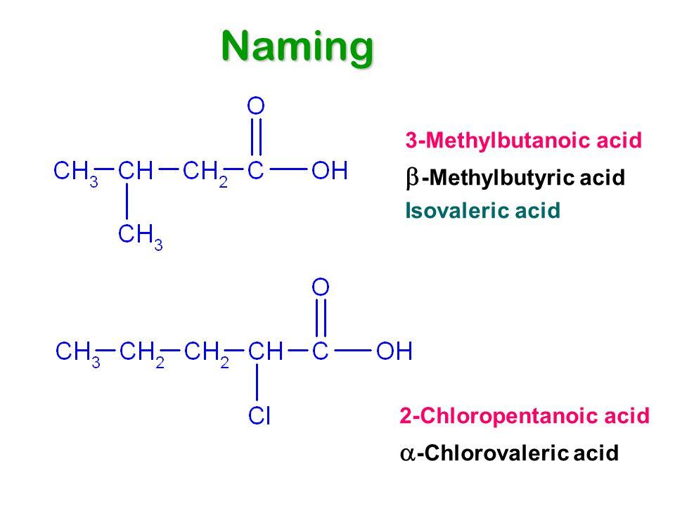 3-Methylbutanoic acid  -Methylbutyric acid Isovaleric acid 2-Chloropentanoic acid  -Chlorovaleric acid Naming