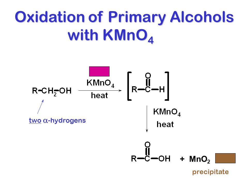Oxidation of Primary Alcohols with KMnO 4 with KMnO 4 two  -hydrogens + MnO 2 precipitate