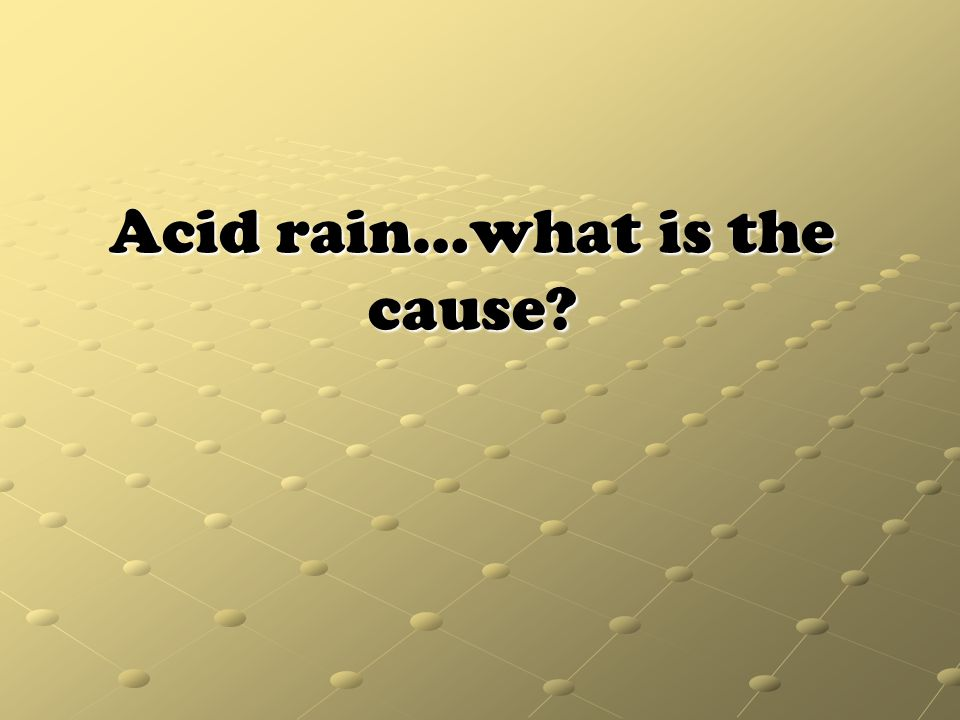 Acid rain…what is the cause