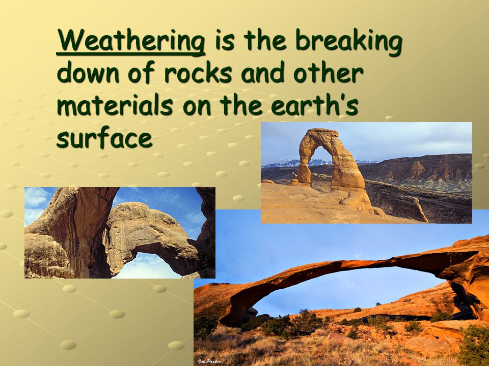 Weathering is the breaking down of rocks and other materials on the earth's surface