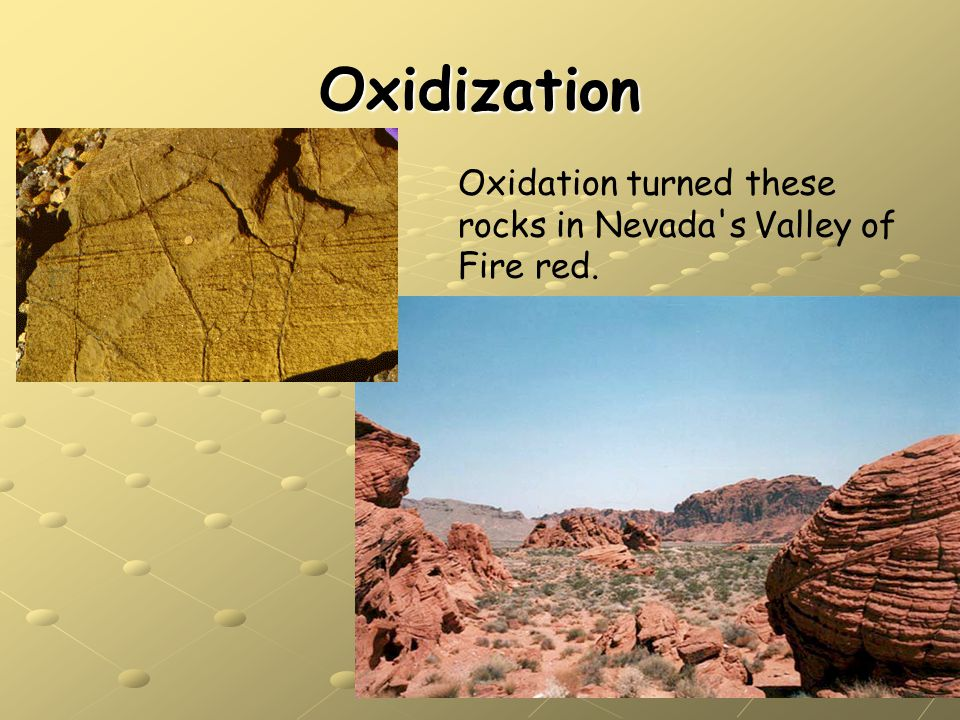 Oxidization Oxidation turned these rocks in Nevada's Valley of Fire red.