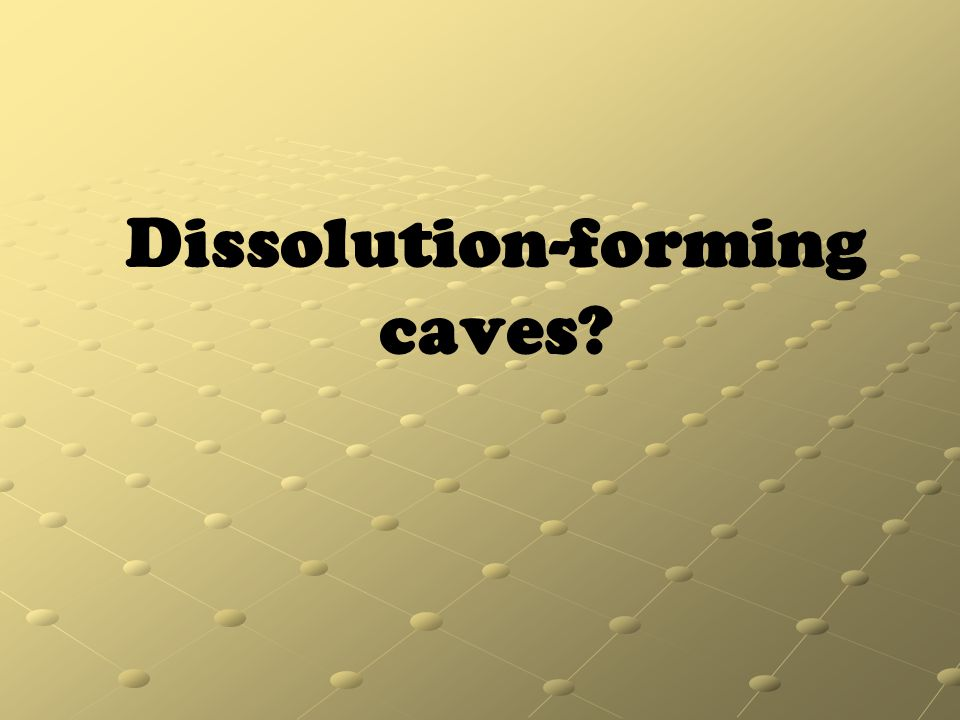 Dissolution-forming caves