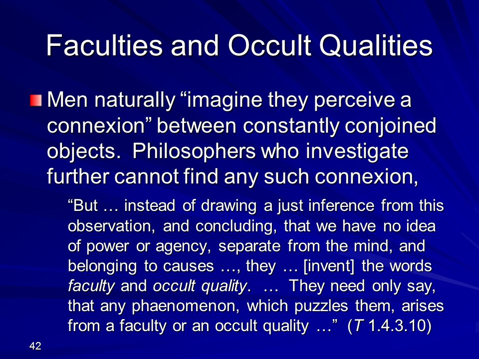 Faculties and Occult Qualities Men naturally imagine they perceive a connexion between constantly conjoined objects.