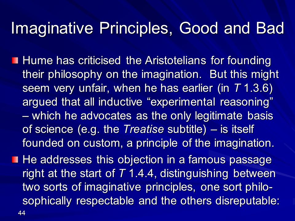 Imaginative Principles, Good and Bad Hume has criticised the Aristotelians for founding their philosophy on the imagination.