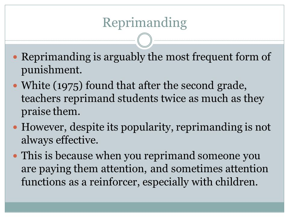Reprimanding Reprimanding is arguably the most frequent form of punishment.