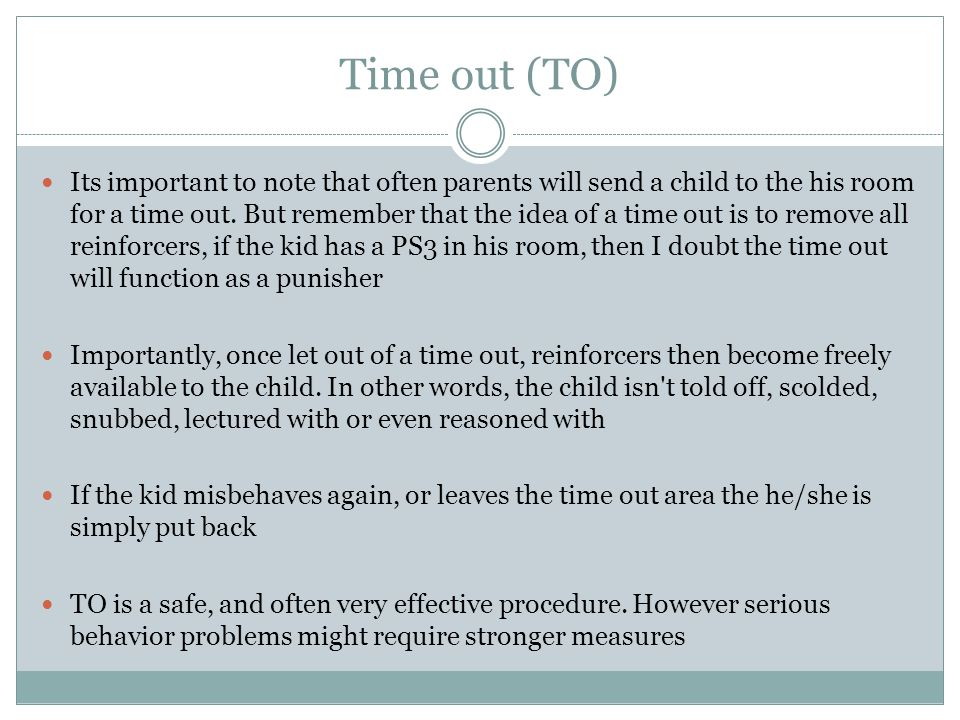Time out (TO) Its important to note that often parents will send a child to the his room for a time out.