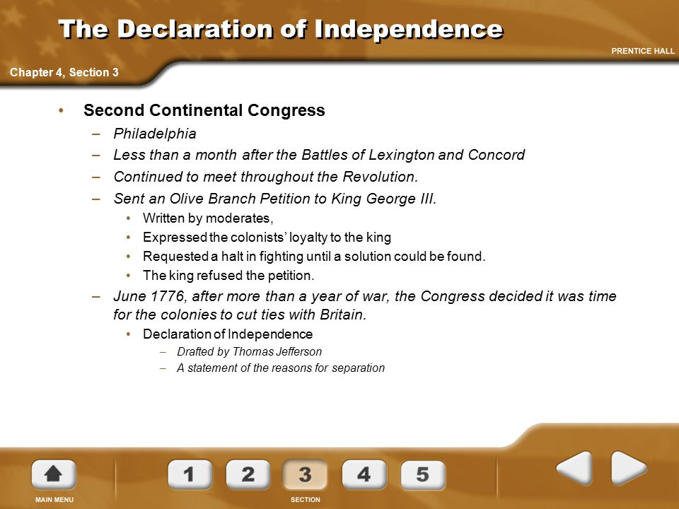 The Declaration of Independence Second Continental Congress –Philadelphia –Less than a month after the Battles of Lexington and Concord –Continued to