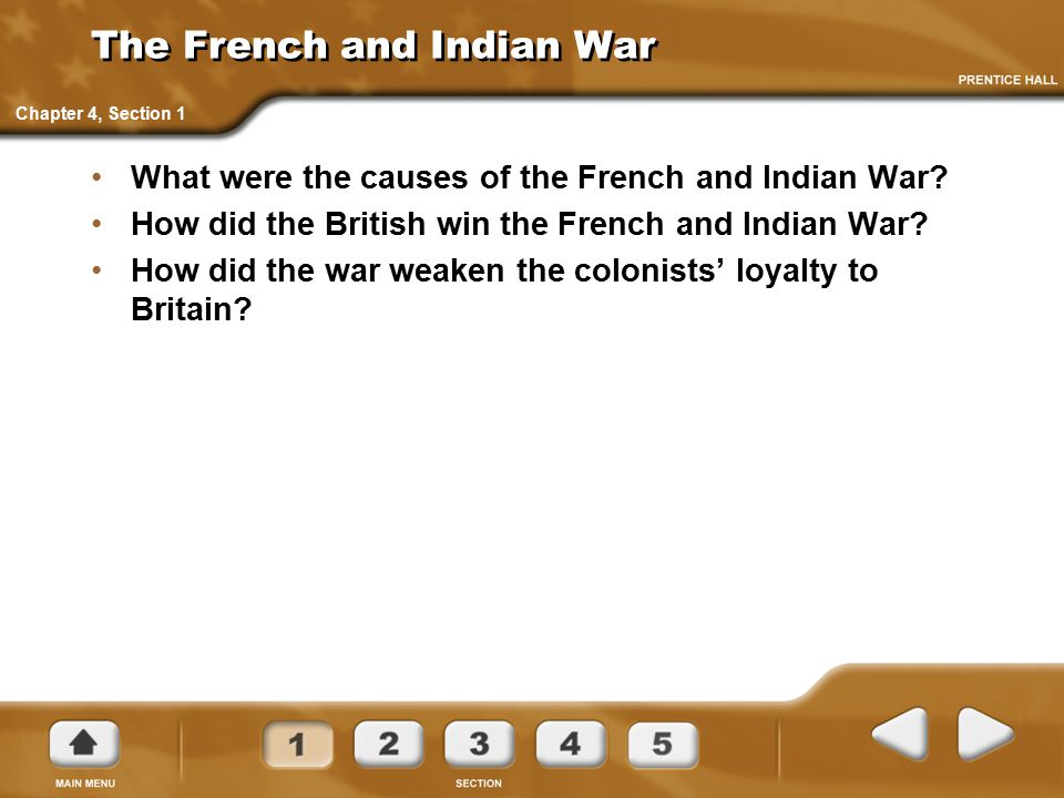 The French and Indian War What were the causes of the French and Indian War? How did the British win the French and Indian War? How did the war weaken