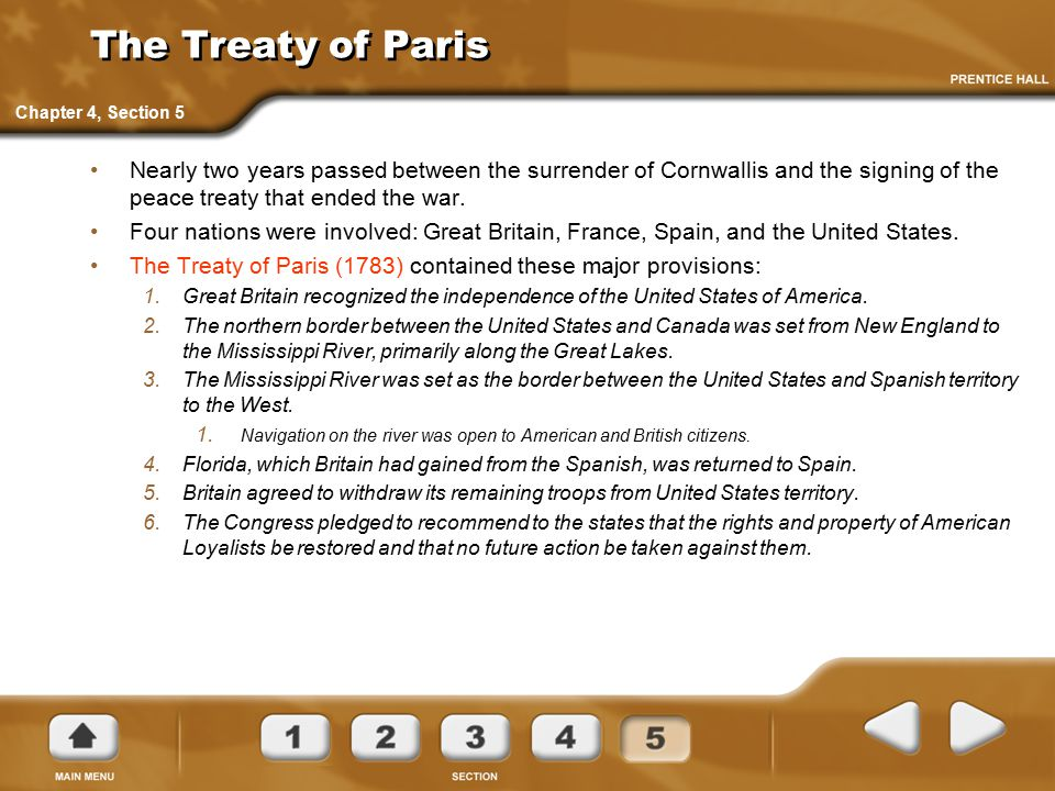 The Treaty of Paris Nearly two years passed between the surrender of Cornwallis and the signing of the peace treaty that ended the war. Four nations w
