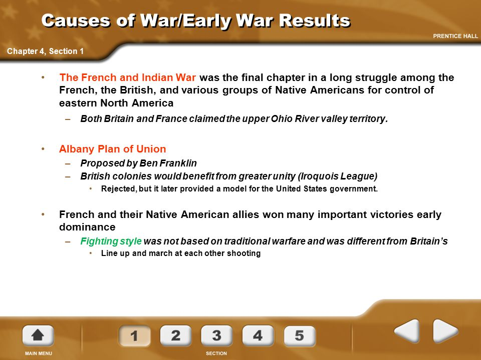 Causes of War/Early War Results The French and Indian War was the final chapter in a long struggle among the French, the British, and various groups o