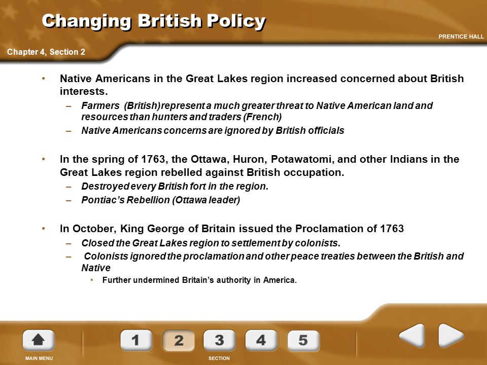 Changing British Policy Native Americans in the Great Lakes region increased concerned about British interests. –Farmers (British)represent a much gre