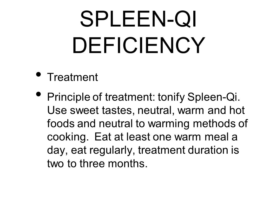 SPLEEN-QI DEFICIENCY Treatment Principle of treatment: tonify Spleen-Qi.