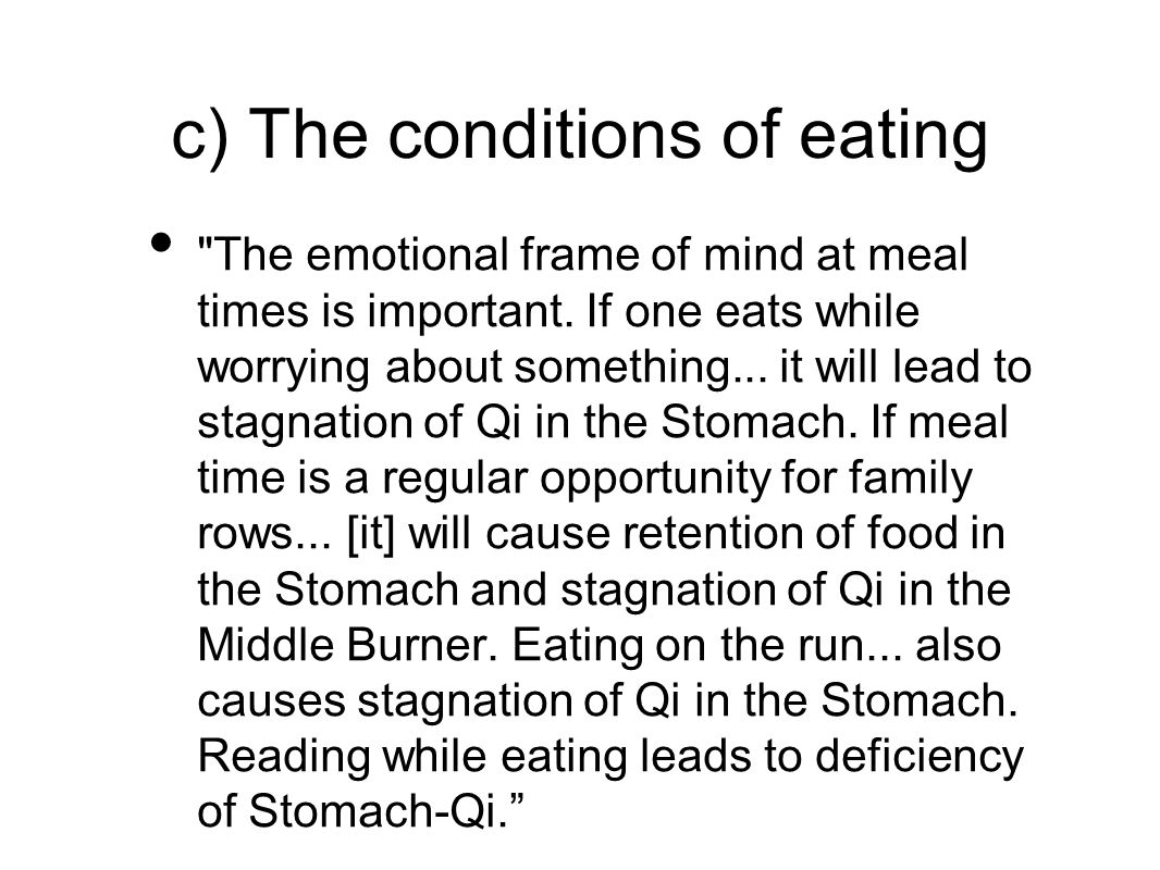 c) The conditions of eating The emotional frame of mind at meal times is important.