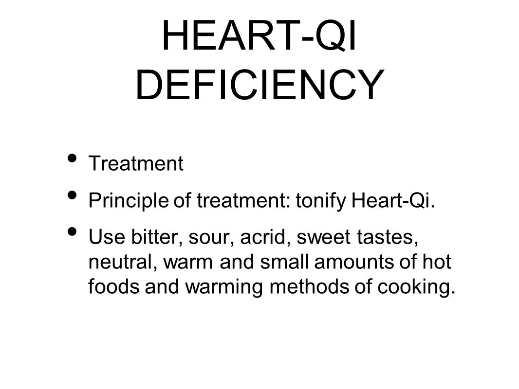 HEART-QI DEFICIENCY Treatment Principle of treatment: tonify Heart-Qi.
