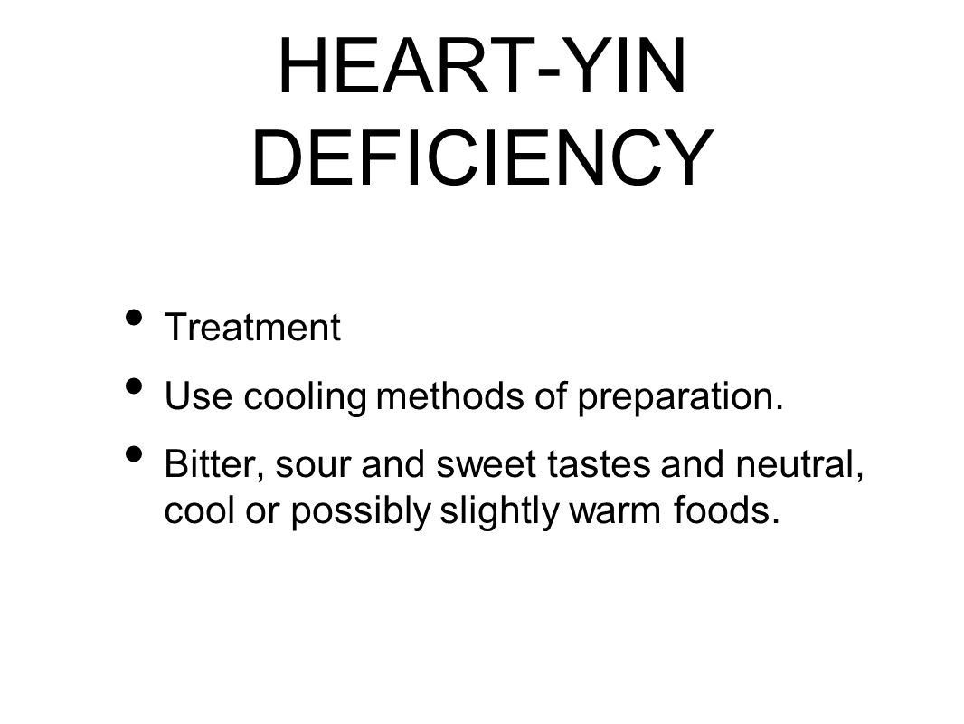 HEART-YIN DEFICIENCY Treatment Use cooling methods of preparation.