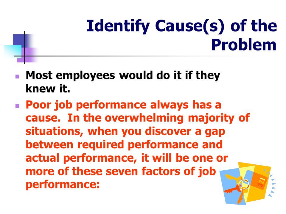 Identify Cause(s) of the Problem Most employees would do it if they knew it.