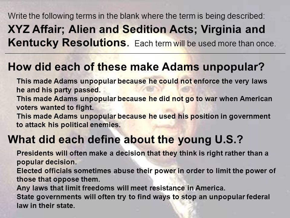 Write the following terms in the blank where the term is being described: XYZ Affair; Alien and Sedition Acts; Virginia and Kentucky Resolutions. Each
