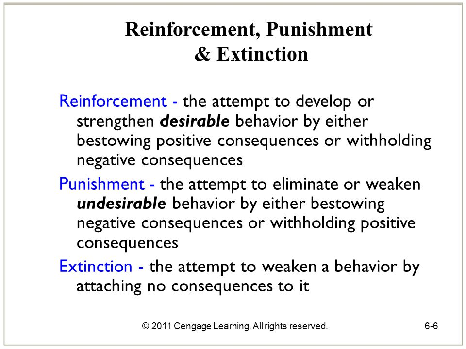 © 2011 Cengage Learning. All rights reserved.6-6 Reinforcement, Punishment & Extinction Reinforcement - the attempt to develop or strengthen desirable