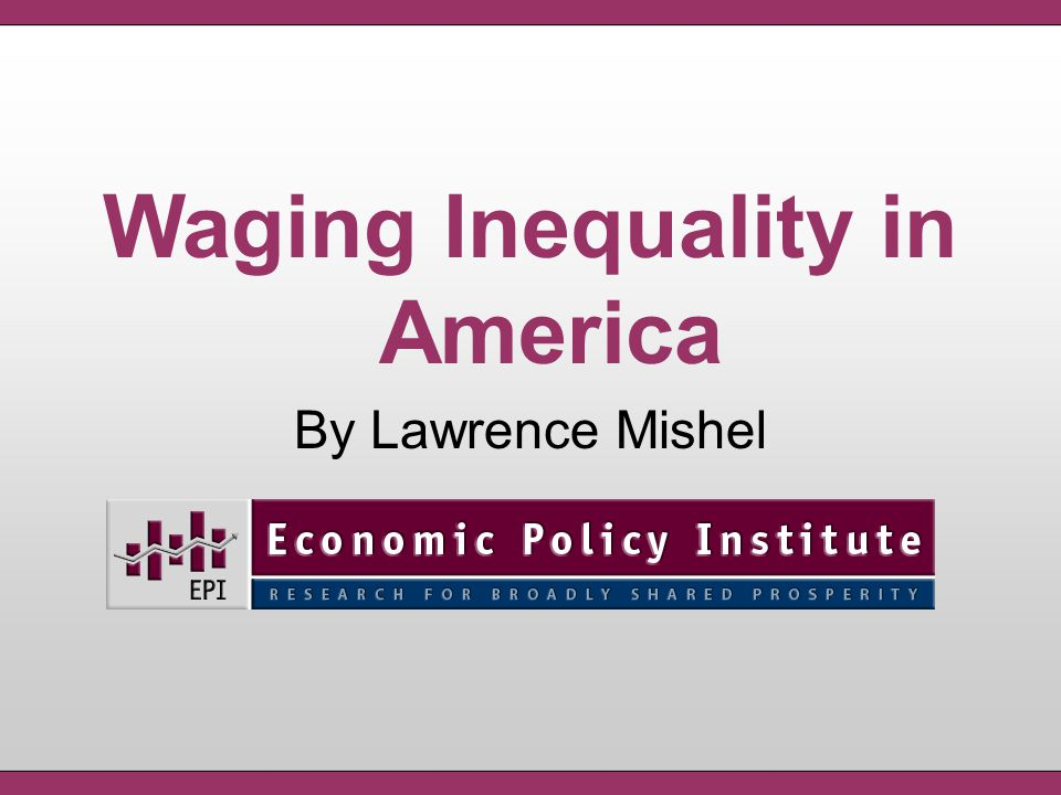 Waging Inequality in America By Lawrence Mishel
