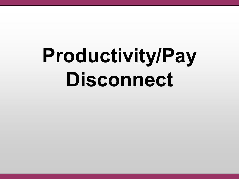 Productivity/Pay Disconnect