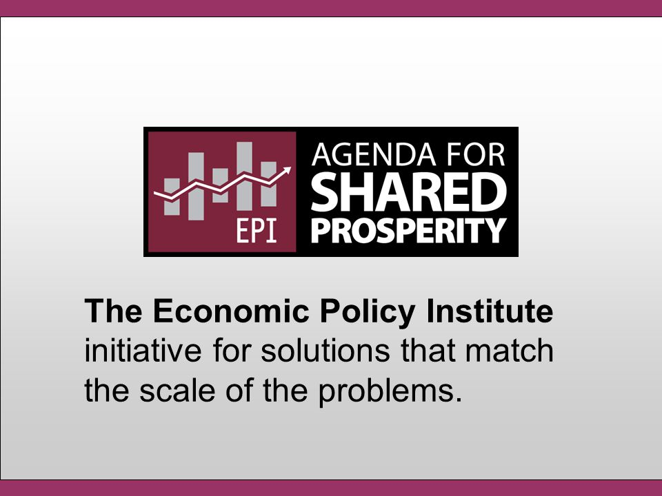 The Economic Policy Institute initiative for solutions that match the scale of the problems.