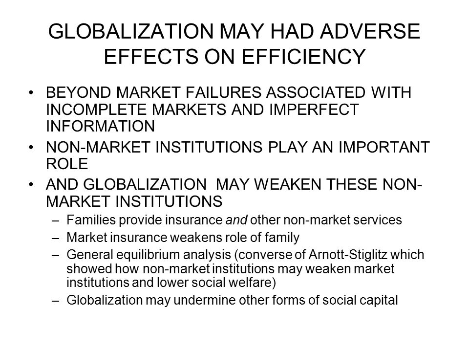 GLOBALIZATION MAY HAD ADVERSE EFFECTS ON EFFICIENCY BEYOND MARKET FAILURES ASSOCIATED WITH INCOMPLETE MARKETS AND IMPERFECT INFORMATION NON-MARKET INS